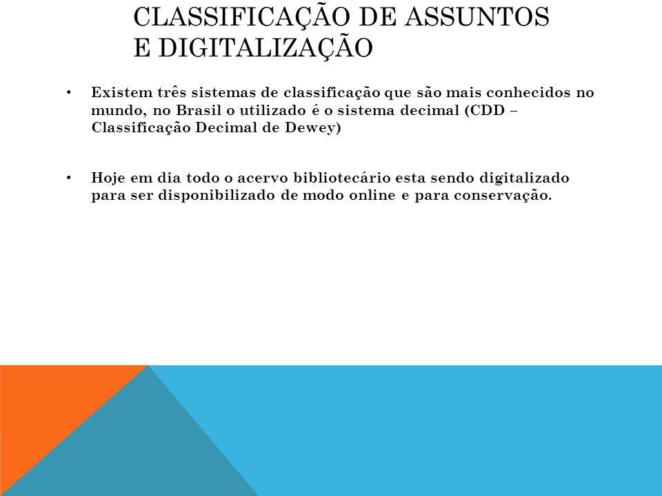 CLASSIFICAÇÃO DE ASSUNTOS E DIGITALIZAÇÃO Existem três sistemas de classificação que são mais conhecidos no mundo, no Brasil o utilizado é o sistema d