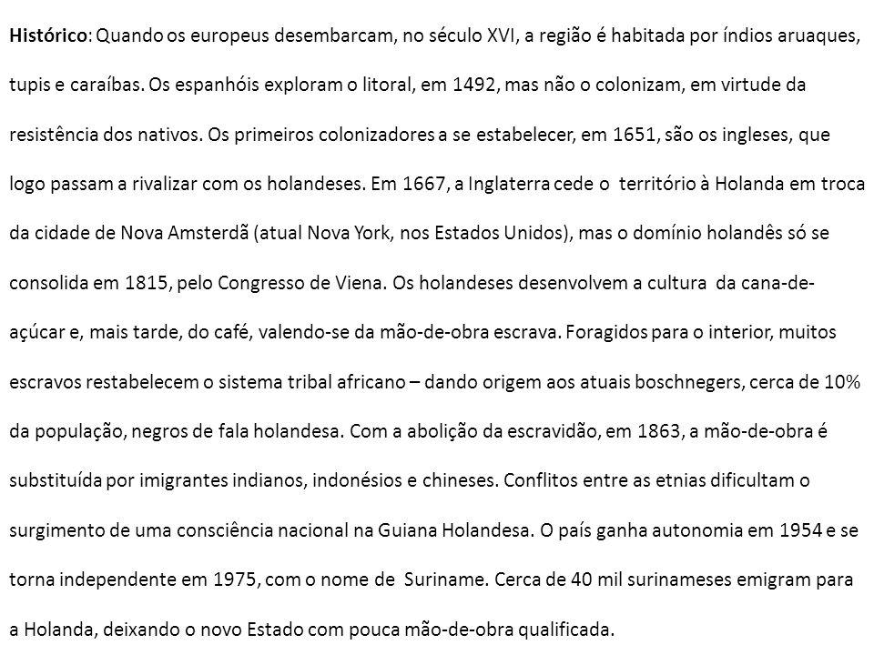 Histórico: Quando os europeus desembarcam, no século XVI, a região é habitada por índios aruaques, tupis e caraíbas. Os espanhóis exploram o litoral,
