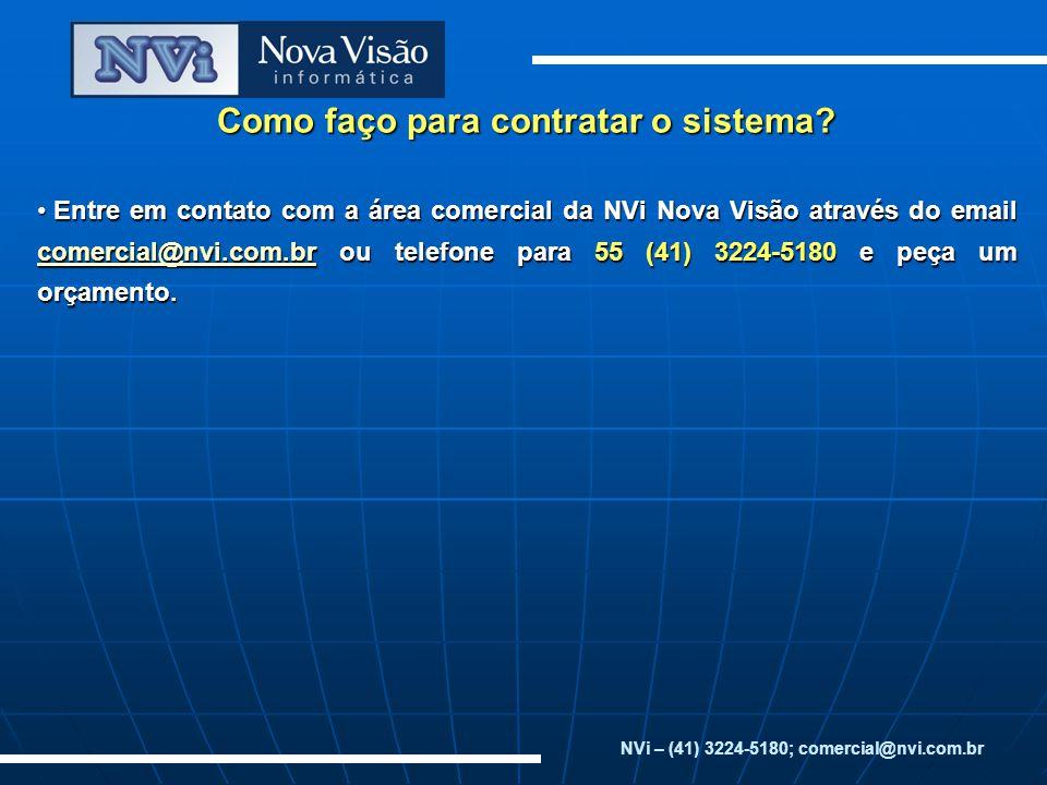 Como faço para contratar o sistema? Entre em contato com a área comercial da NVi Nova Visão através do email comercial@nvi.com.br ou telefone para 55