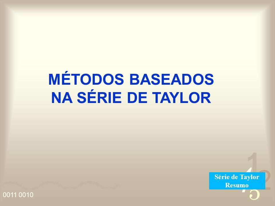 4 2 5 1 0011 0010 MÉTODOS BASEADOS NA SÉRIE DE TAYLOR Série de Taylor Resumo