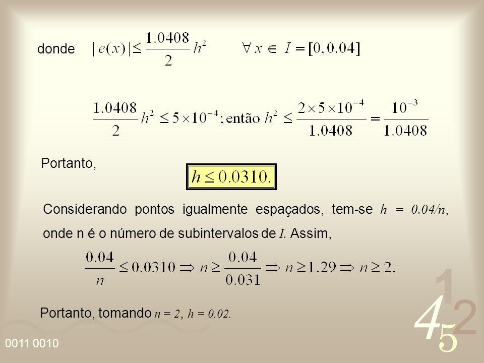 4 2 5 1 0011 0010 donde Portanto, Considerando pontos igualmente espaçados, tem-se h = 0.04/n, onde n é o número de subintervalos de I. Assim, Portant