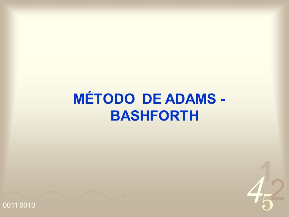 4 2 5 1 0011 0010 MÉTODO DE ADAMS - BASHFORTH