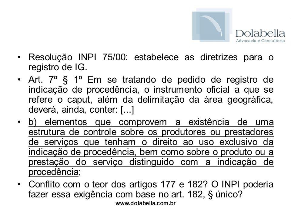 www.dolabella.com.br Resolução INPI 75/00: estabelece as diretrizes para o registro de IG. Art. 7º § 1º Em se tratando de pedido de registro de indica