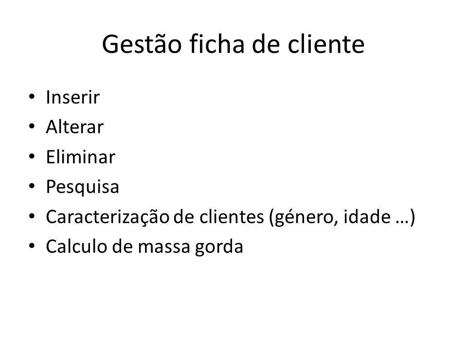 Gestão ficha de cliente Inserir Alterar Eliminar Pesquisa Caracterização de clientes (género, idade …) Calculo de massa gorda