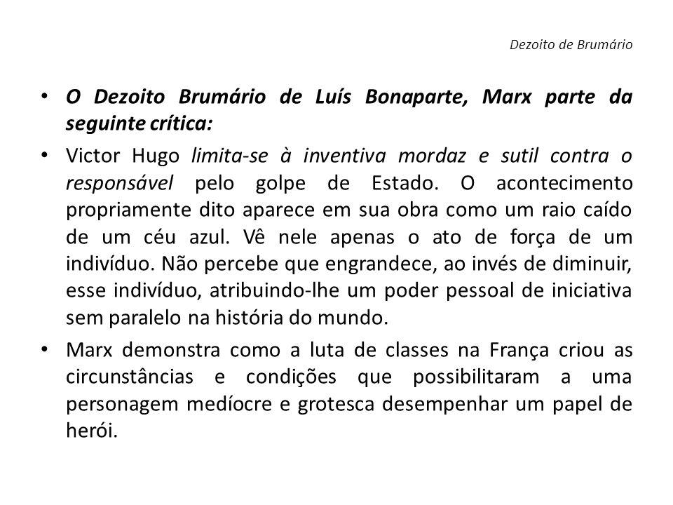 O Dezoito Brumário de Luís Bonaparte, Marx parte da seguinte crítica: Victor Hugo limita-se à inventiva mordaz e sutil contra o responsável pelo golpe