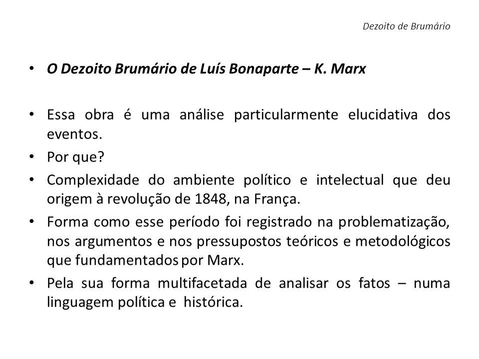 Dezoito de Brumário O Dezoito Brumário de Luís Bonaparte – K. Marx Essa obra é uma análise particularmente elucidativa dos eventos. Por que? Complexid