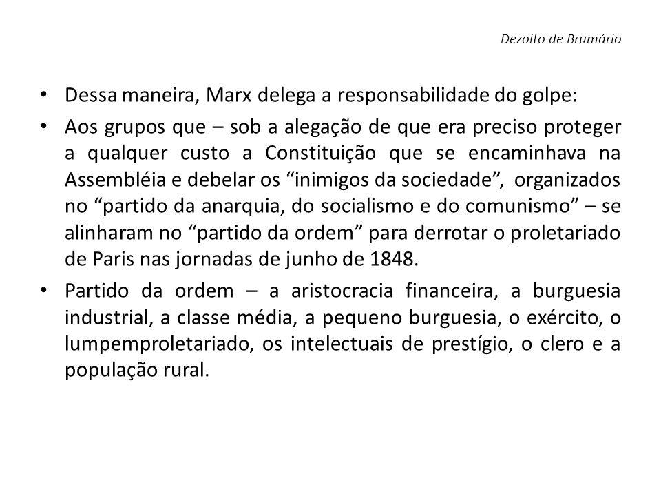Dessa maneira, Marx delega a responsabilidade do golpe: Aos grupos que – sob a alegação de que era preciso proteger a qualquer custo a Constituição qu