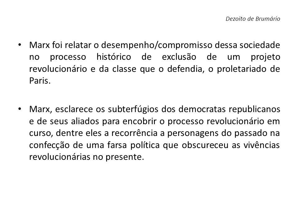 Marx foi relatar o desempenho/compromisso dessa sociedade no processo histórico de exclusão de um projeto revolucionário e da classe que o defendia, o