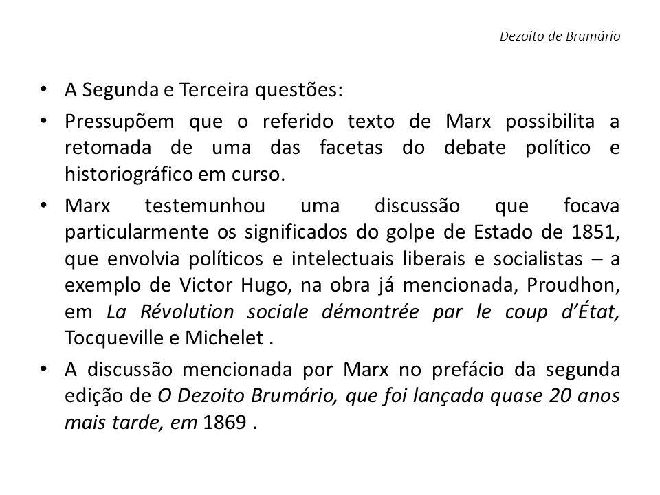 A Segunda e Terceira questões: Pressupõem que o referido texto de Marx possibilita a retomada de uma das facetas do debate político e historiográfico