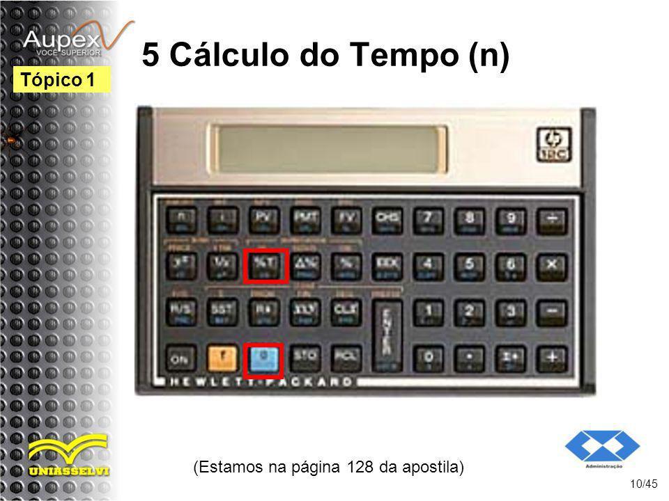 (Estamos na página 128 da apostila) 10/45 Tópico 1 5 Cálculo do Tempo (n)