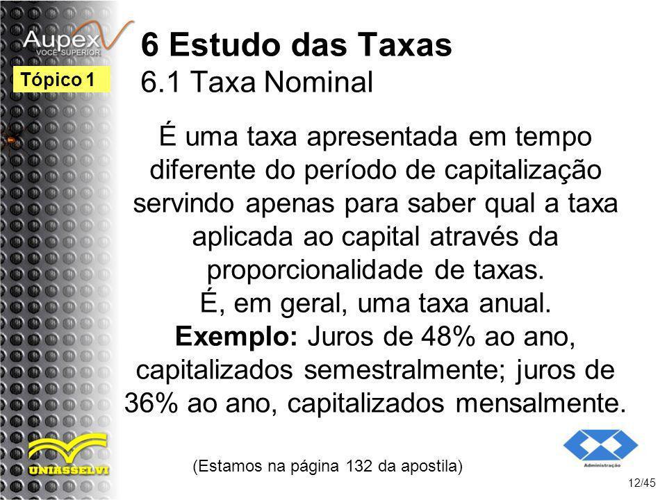 6 Estudo das Taxas 6.1 Taxa Nominal (Estamos na página 132 da apostila) 12/45 Tópico 1 É uma taxa apresentada em tempo diferente do período de capital
