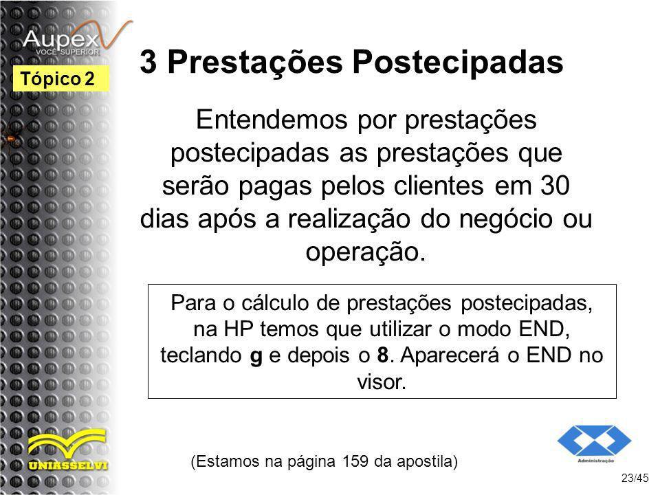 3 Prestações Postecipadas (Estamos na página 159 da apostila) 23/45 Tópico 2 Entendemos por prestações postecipadas as prestações que serão pagas pelo