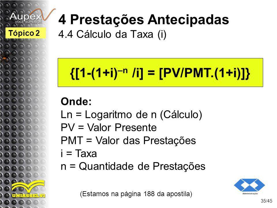 (Estamos na página 188 da apostila) 35/45 Tópico 2 Onde: Ln = Logaritmo de n (Cálculo) PV = Valor Presente PMT = Valor das Prestações i = Taxa n = Qua