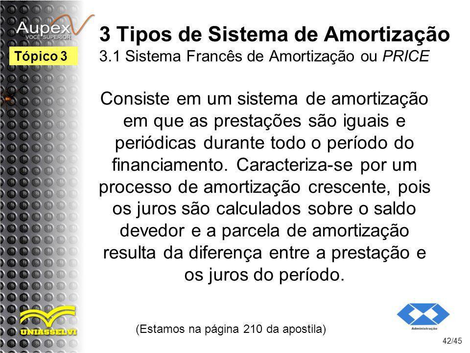 (Estamos na página 210 da apostila) 42/45 Tópico 3 Consiste em um sistema de amortização em que as prestações são iguais e periódicas durante todo o p