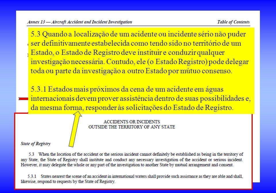 5.3 Quando a localização de um acidente ou incidente sério não puder ser definitivamente estabelecida como tendo sido no território de um Estado, o Es