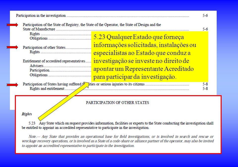 5.23 Qualquer Estado que forneça informações solicitadas, instalações ou especialistas ao Estado que conduz a investigação se investe no direito de ap