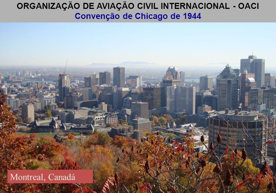 ORGANIZAÇÃO DE AVIAÇÃO CIVIL INTERNACIONAL - OACI Convenção de Chicago de 1944 Montreal, Canadá