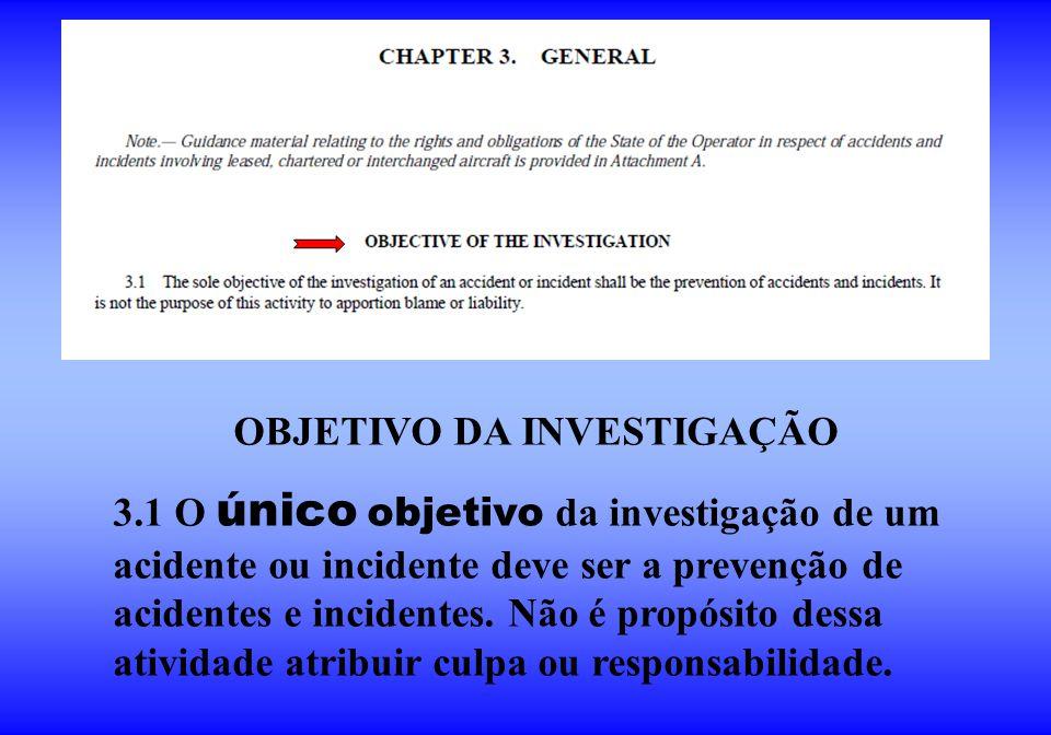 OBJETIVO DA INVESTIGAÇÃO 3.1 O único objetivo da investigação de um acidente ou incidente deve ser a prevenção de acidentes e incidentes. Não é propós