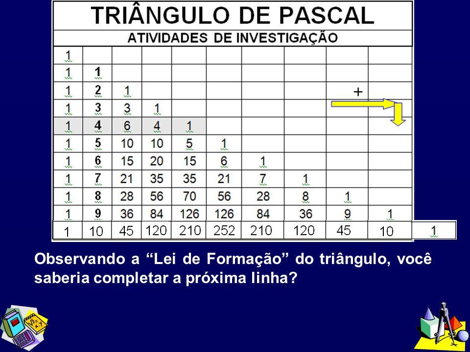 Observando a Lei de Formação do triângulo, você saberia completar a próxima linha?