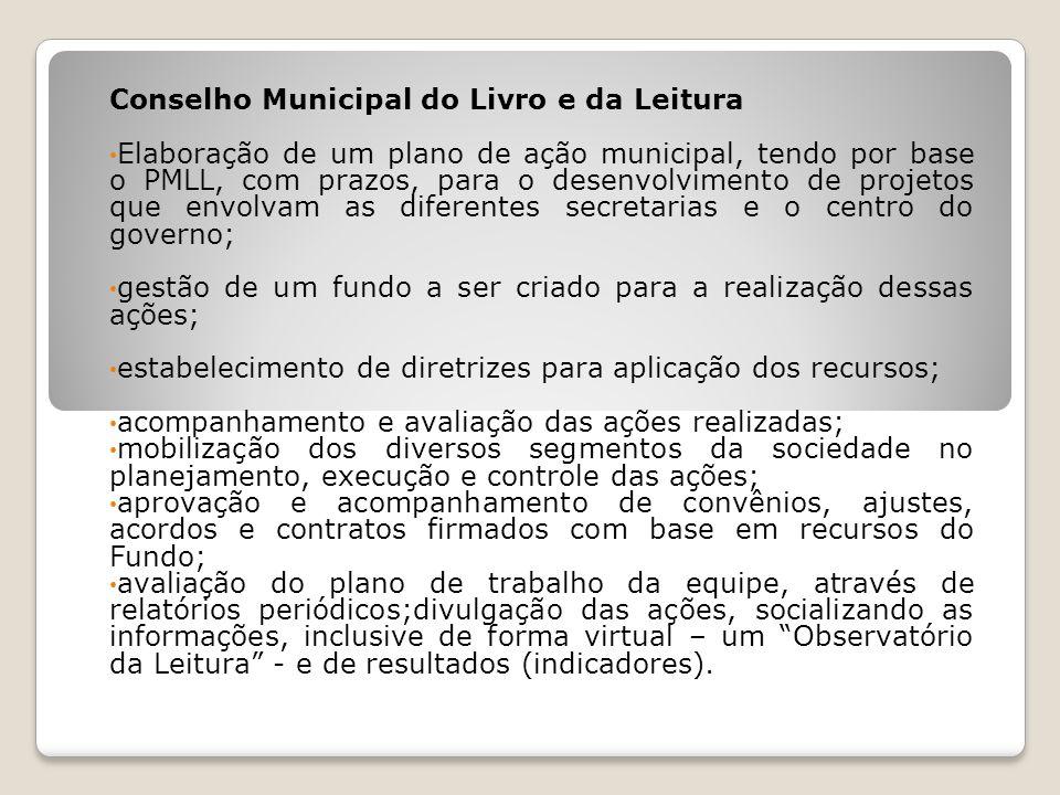 Conselho Municipal do Livro e da Leitura Elaboração de um plano de ação municipal, tendo por base o PMLL, com prazos, para o desenvolvimento de projet