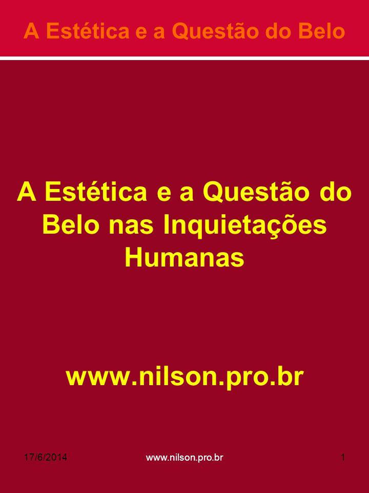 A Estética e a Questão do Belo A Estética e a Questão do Belo nas Inquietações Humanas www.nilson.pro.br 17/6/20141www.nilson.pro.br