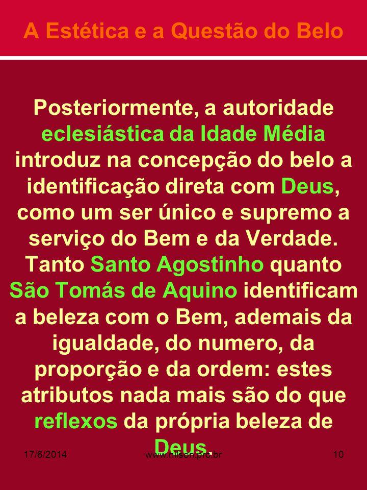 A Estética e a Questão do Belo Posteriormente, a autoridade eclesiástica da Idade Média introduz na concepção do belo a identificação direta com Deus,