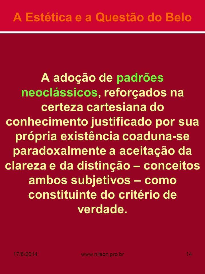 A Estética e a Questão do Belo A adoção de padrões neoclássicos, reforçados na certeza cartesiana do conhecimento justificado por sua própria existênc