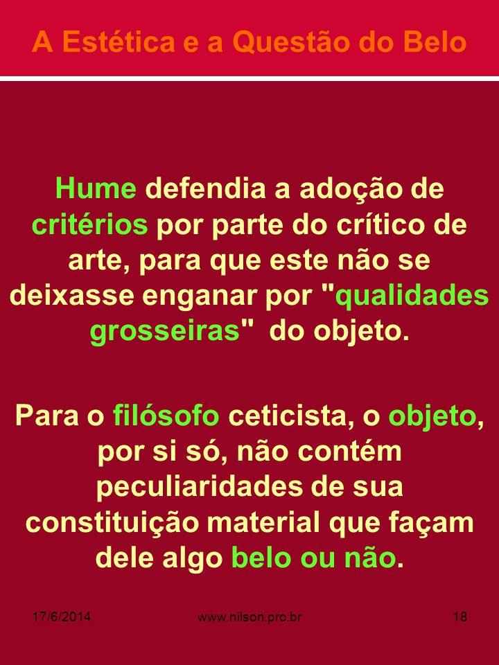A Estética e a Questão do Belo Hume defendia a adoção de critérios por parte do crítico de arte, para que este não se deixasse enganar por