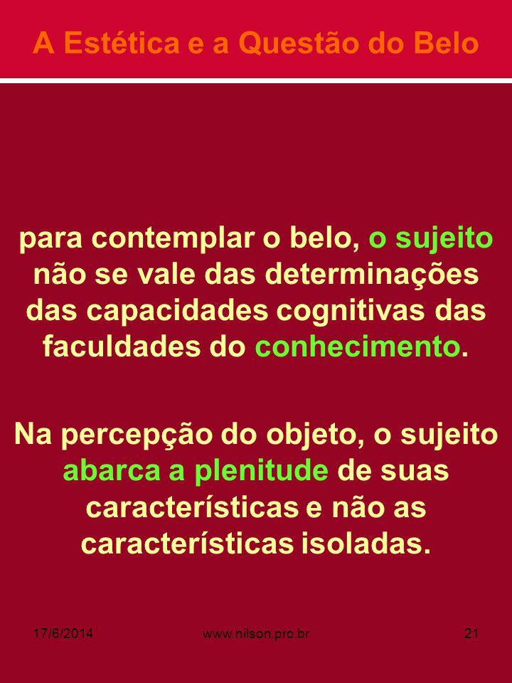 A Estética e a Questão do Belo para contemplar o belo, o sujeito não se vale das determinações das capacidades cognitivas das faculdades do conhecimen
