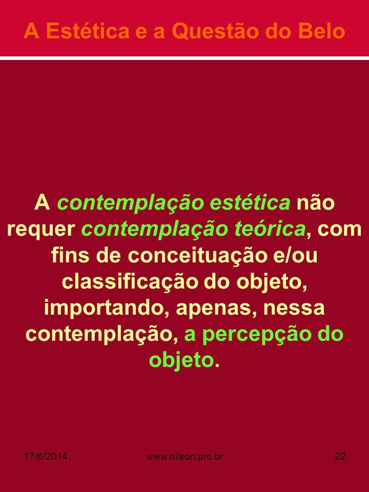A Estética e a Questão do Belo A contemplação estética não requer contemplação teórica, com fins de conceituação e/ou classificação do objeto, importa