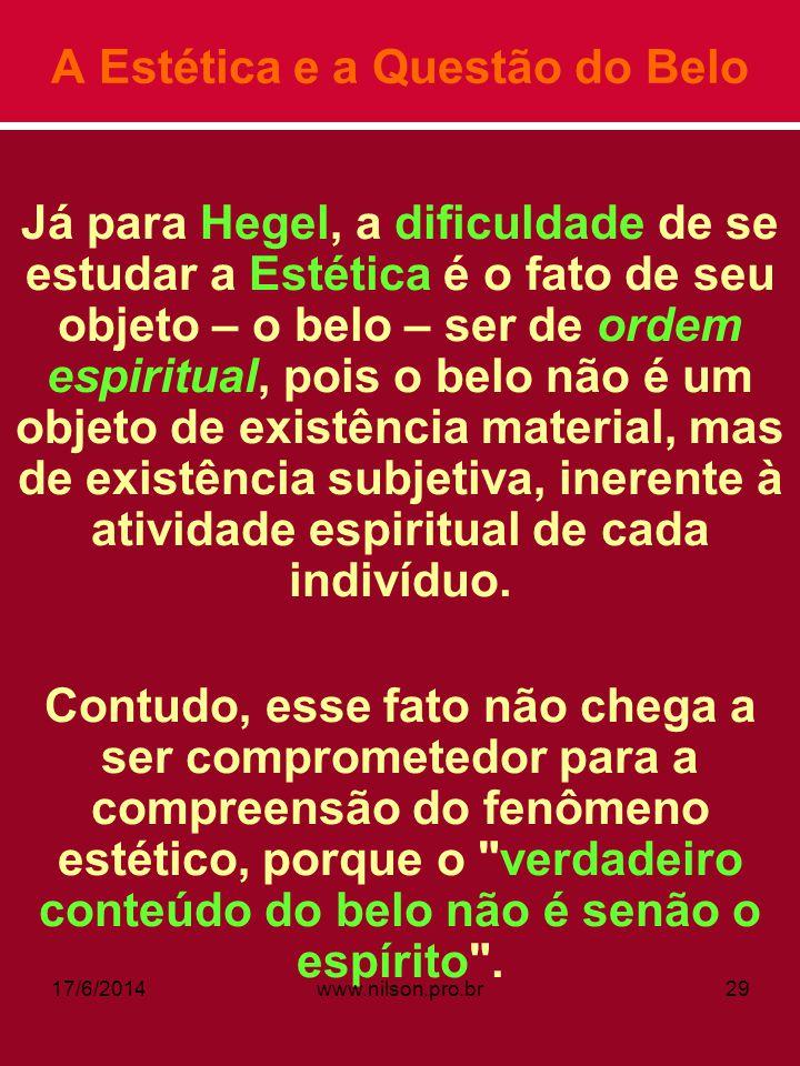 A Estética e a Questão do Belo Já para Hegel, a dificuldade de se estudar a Estética é o fato de seu objeto – o belo – ser de ordem espiritual, pois o