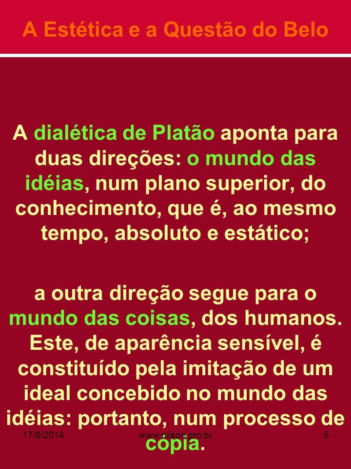 A Estética e a Questão do Belo A dialética de Platão aponta para duas direções: o mundo das idéias, num plano superior, do conhecimento, que é, ao mes