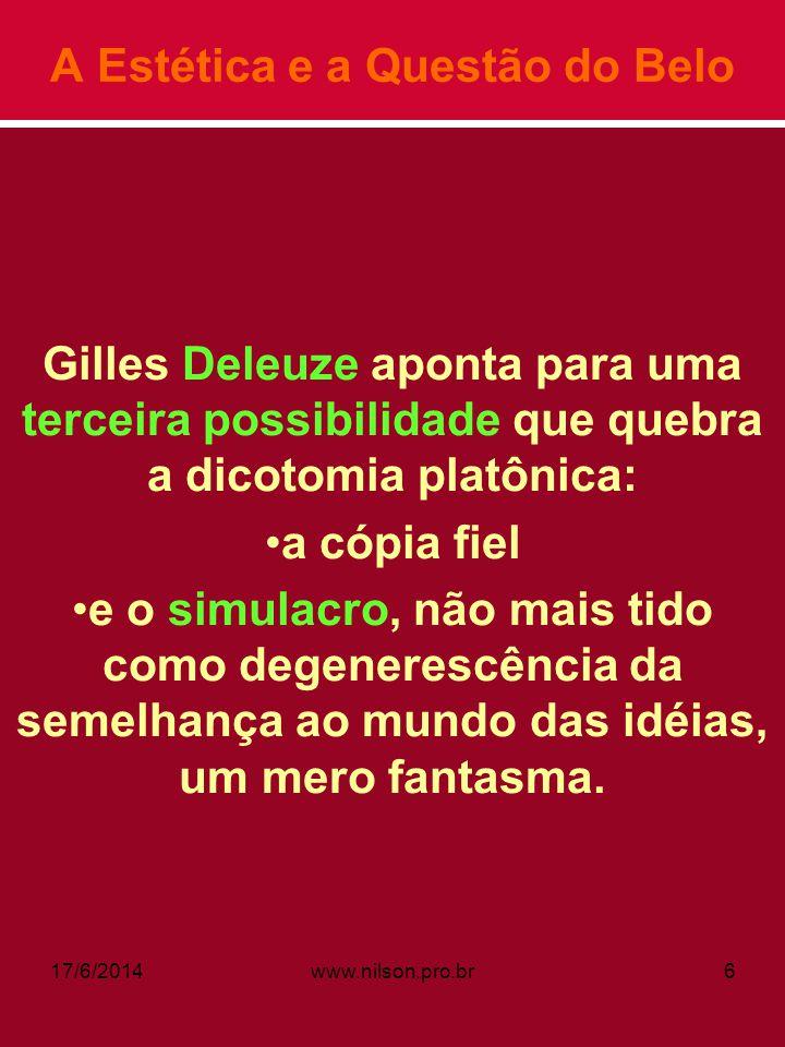 A Estética e a Questão do Belo Gilles Deleuze aponta para uma terceira possibilidade que quebra a dicotomia platônica: a cópia fiel e o simulacro, não