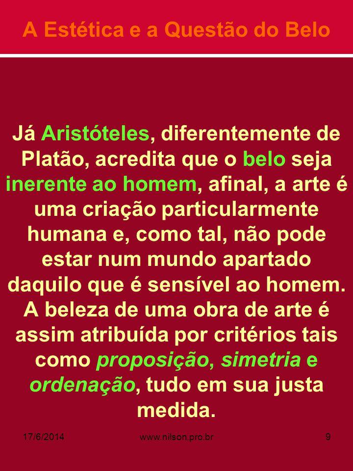 A Estética e a Questão do Belo Já Aristóteles, diferentemente de Platão, acredita que o belo seja inerente ao homem, afinal, a arte é uma criação part