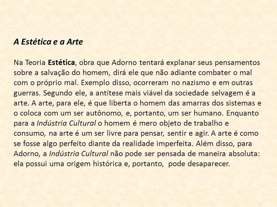 A Estética e a Arte Na Teoria Estética, obra que Adorno tentará explanar seus pensamentos sobre a salvação do homem, dirá ele que não adiante combater