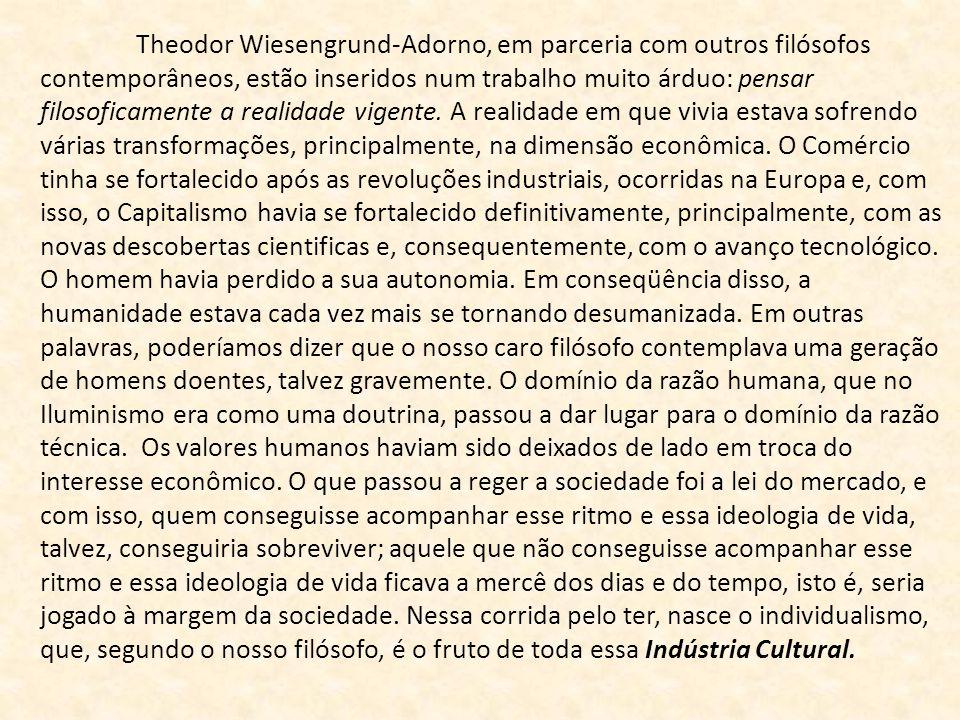 Theodor Wiesengrund-Adorno, em parceria com outros filósofos contemporâneos, estão inseridos num trabalho muito árduo: pensar filosoficamente a realid