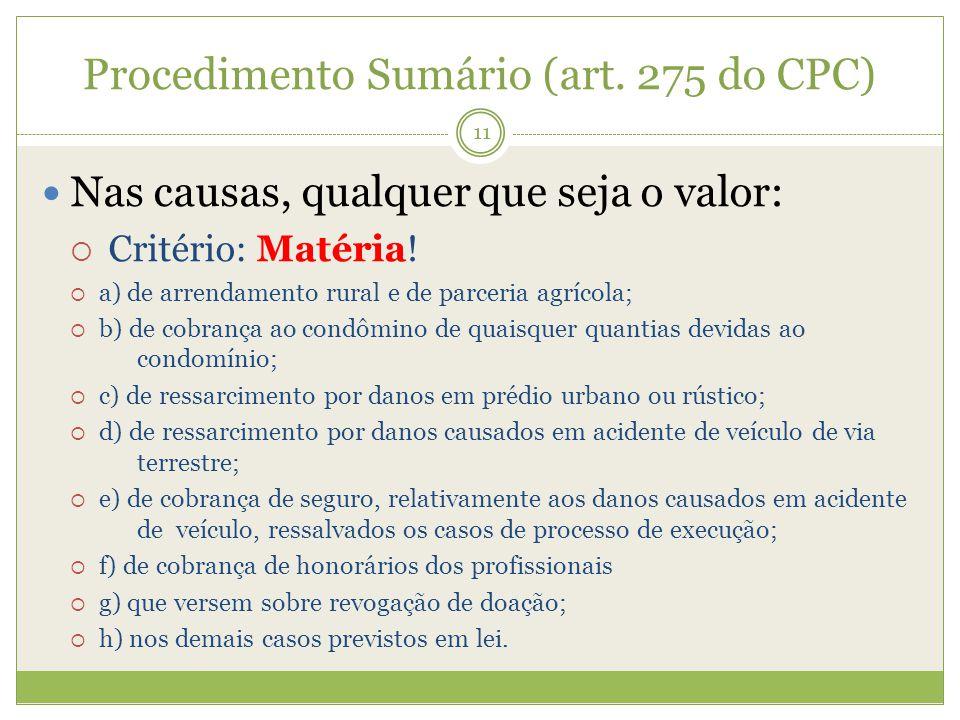 Procedimento Sumário (art. 275 do CPC) Nas causas, qualquer que seja o valor: Critério: Matéria! a) de arrendamento rural e de parceria agrícola; b) d