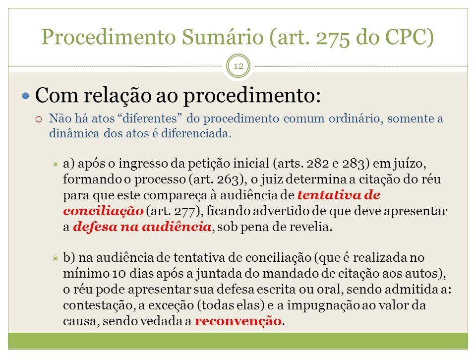 Procedimento Sumário (art. 275 do CPC) Com relação ao procedimento: Não há atos diferentes do procedimento comum ordinário, somente a dinâmica dos ato