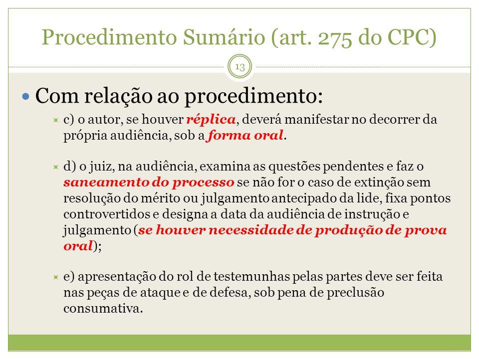 Procedimento Sumário (art. 275 do CPC) Com relação ao procedimento: c) o autor, se houver réplica, deverá manifestar no decorrer da própria audiência,