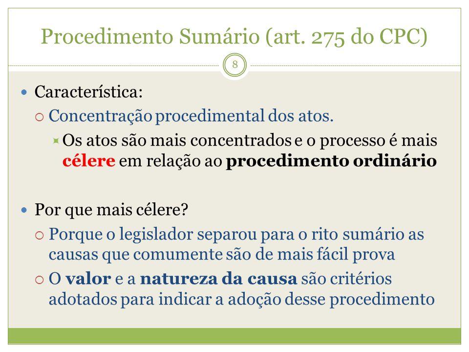 Procedimento Sumário (art. 275 do CPC) Característica: Concentração procedimental dos atos. Os atos são mais concentrados e o processo é mais célere e