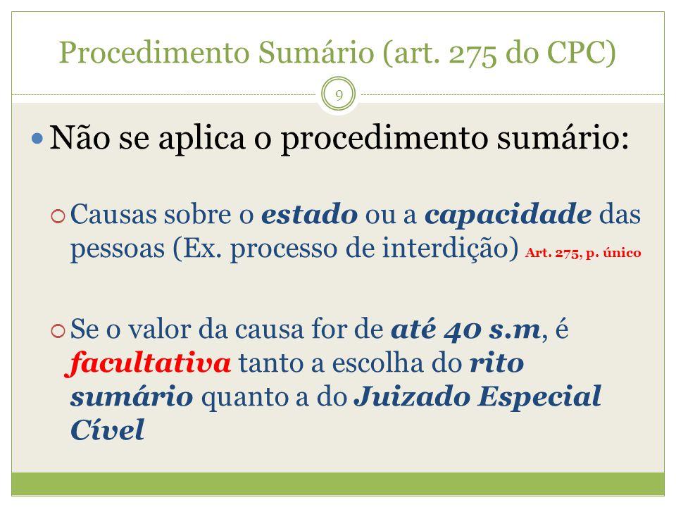 Procedimento Sumário (art. 275 do CPC) Não se aplica o procedimento sumário: Causas sobre o estado ou a capacidade das pessoas (Ex. processo de interd