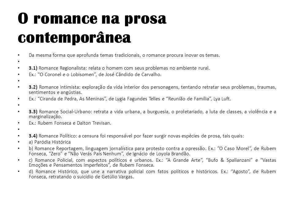 O romance na prosa contemporânea Da mesma forma que aprofunda temas tradicionais, o romance procura inovar os temas. 3.1) Romance Regionalista: relata