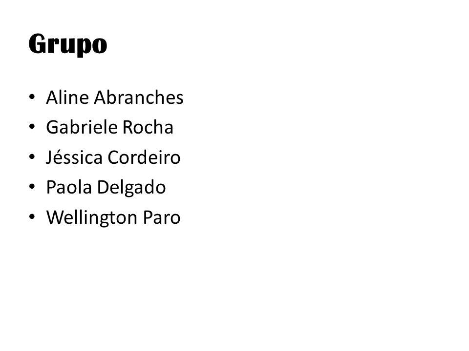 Grupo Aline Abranches Gabriele Rocha Jéssica Cordeiro Paola Delgado Wellington Paro