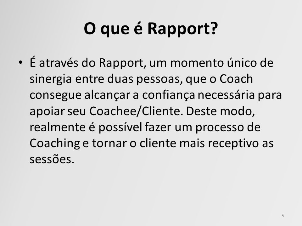 O que é Rapport? É através do Rapport, um momento único de sinergia entre duas pessoas, que o Coach consegue alcançar a confiança necessária para apoi