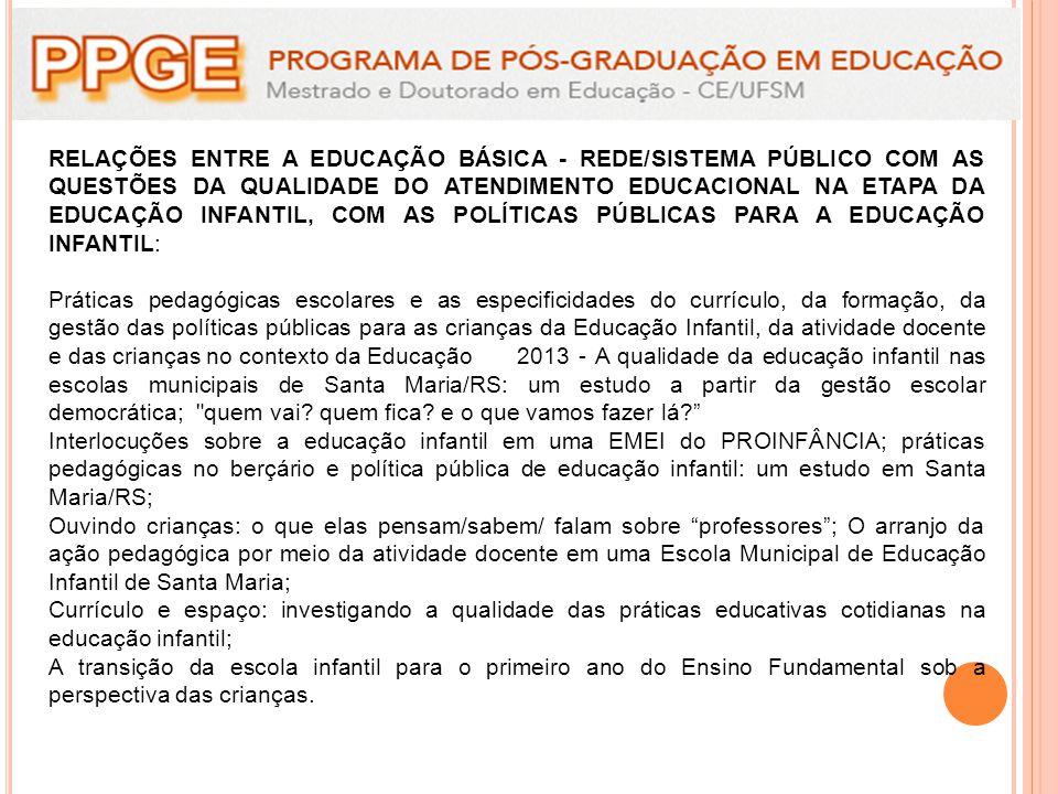 RELAÇÕES ENTRE A EDUCAÇÃO BÁSICA - REDE/SISTEMA PÚBLICO COM AS QUESTÕES DA QUALIDADE DO ATENDIMENTO EDUCACIONAL NA ETAPA DA EDUCAÇÃO INFANTIL, COM AS POLÍTICAS PÚBLICAS PARA A EDUCAÇÃO INFANTIL: Práticas pedagógicas escolares e as especificidades do currículo, da formação, da gestão das políticas públicas para as crianças da Educação Infantil, da atividade docente e das crianças no contexto da Educação2013 - A qualidade da educação infantil nas escolas municipais de Santa Maria/RS: um estudo a partir da gestão escolar democrática; quem vai.