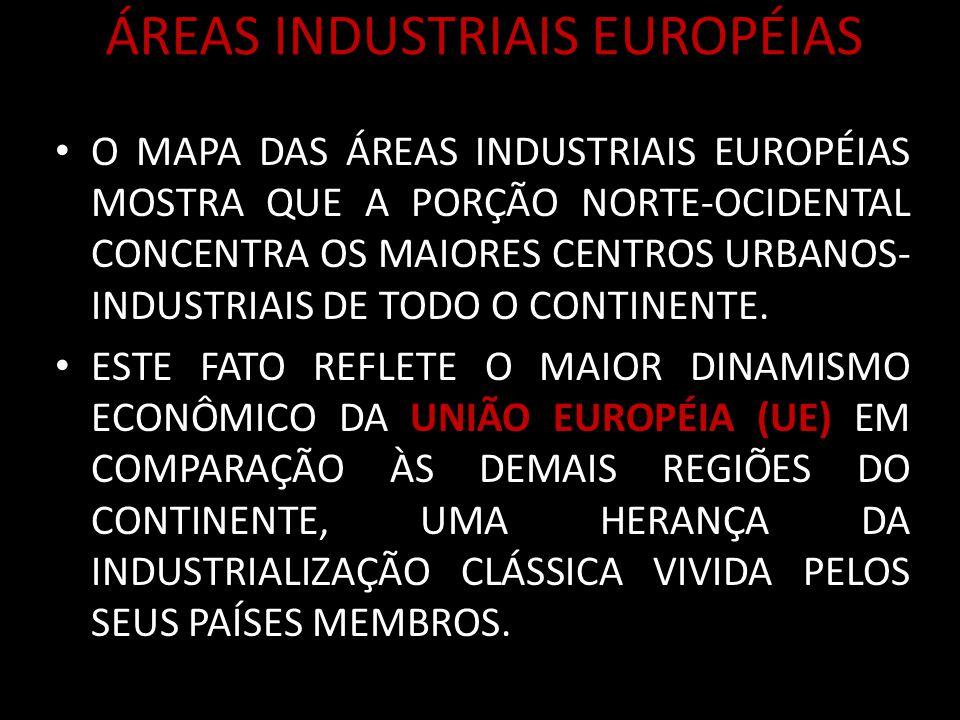 ÁREAS INDUSTRIAIS EUROPÉIAS O MAPA DAS ÁREAS INDUSTRIAIS EUROPÉIAS MOSTRA QUE A PORÇÃO NORTE-OCIDENTAL CONCENTRA OS MAIORES CENTROS URBANOS- INDUSTRIAIS DE TODO O CONTINENTE.