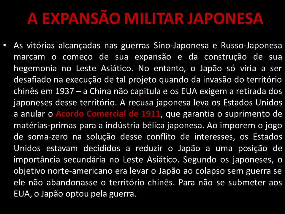 A EXPANSÃO MILITAR JAPONESA As vitórias alcançadas nas guerras Sino-Japonesa e Russo-Japonesa marcam o começo de sua expansão e da construção de sua hegemonia no Leste Asiático.