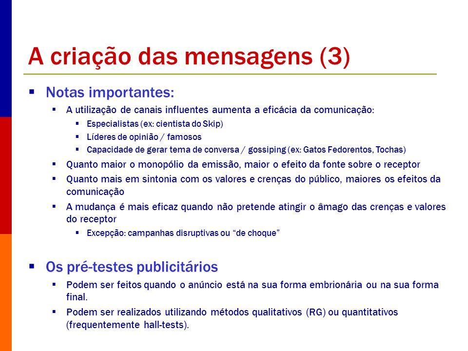 A criação das mensagens (3) Notas importantes: A utilização de canais influentes aumenta a eficácia da comunicação: Especialistas (ex: cientista do Sk