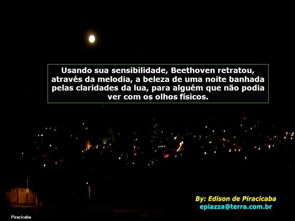 Tudo graças àquela moça cega, que lhe inspirou o desejo de traduzir, em notas musicais, uma noite de luar... Rio Piracicaba