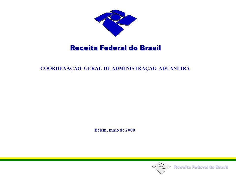 Receita Federal do Brasil COORDENAÇÃO GERAL DE ADMINISTRAÇÃO ADUANEIRA Receita Federal do Brasil Belém, maio de 2009